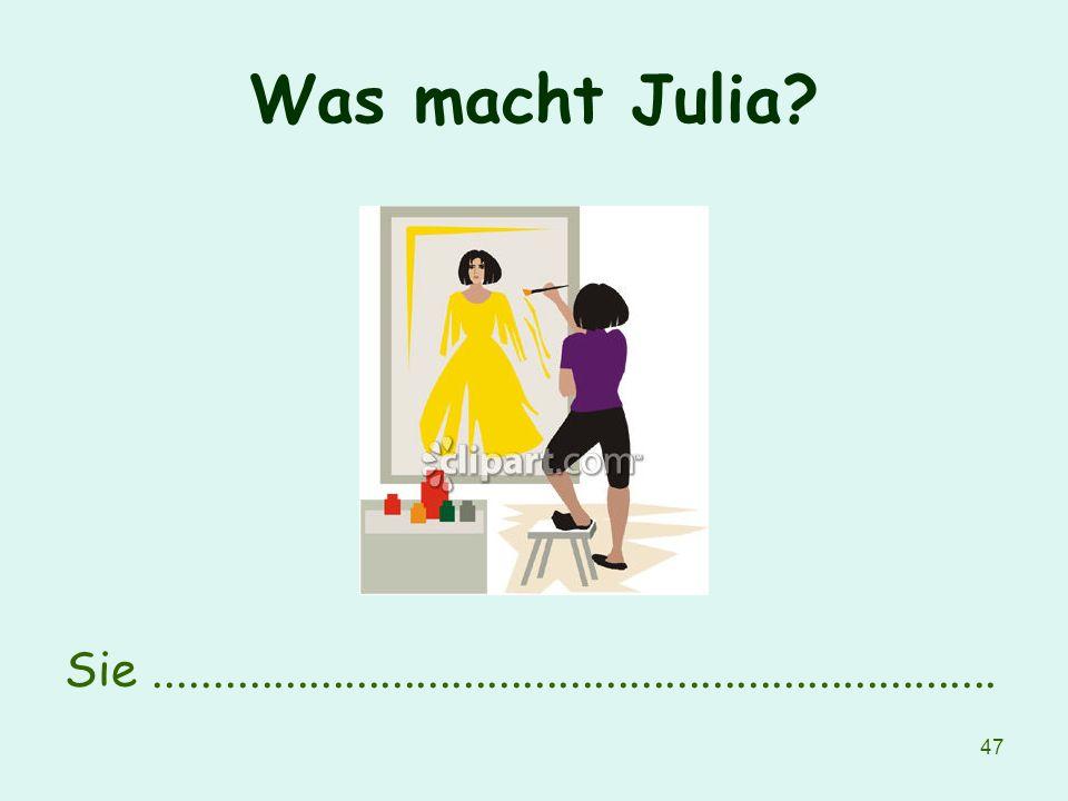 Was macht Julia Sie .......................................................................