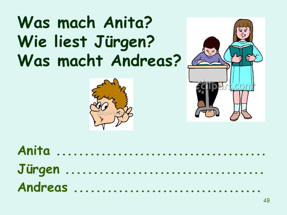 Was mach Anita Wie liest Jürgen Was macht Andreas