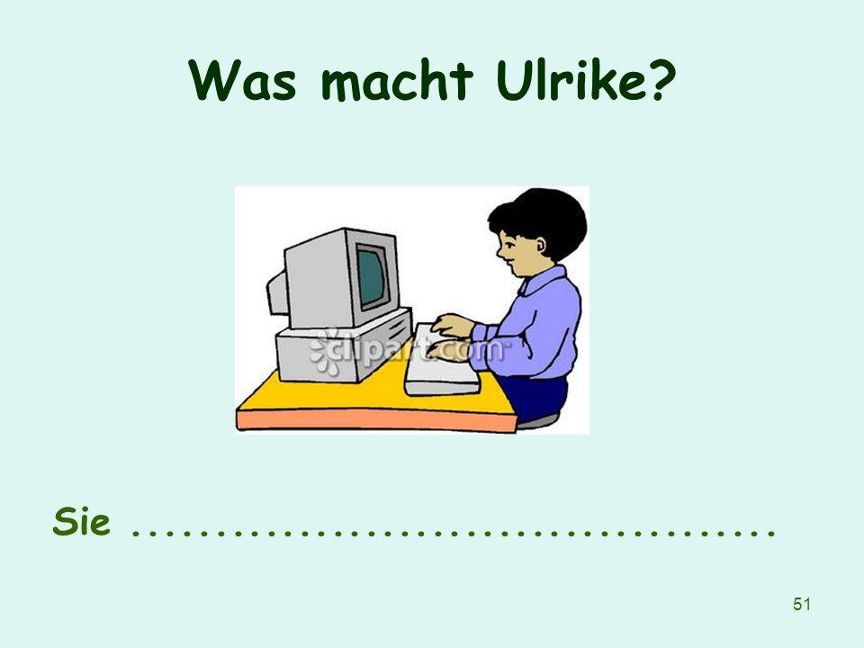 Was macht Ulrike Sie .......................................