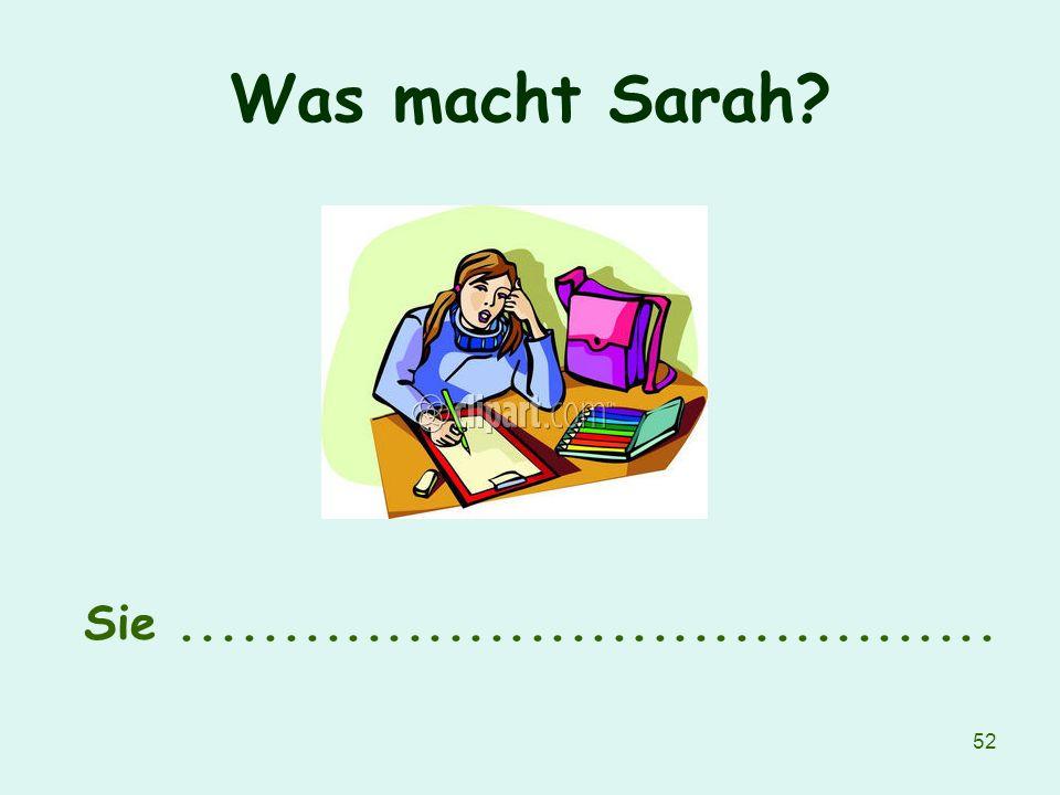 Was macht Sarah Sie ........................................