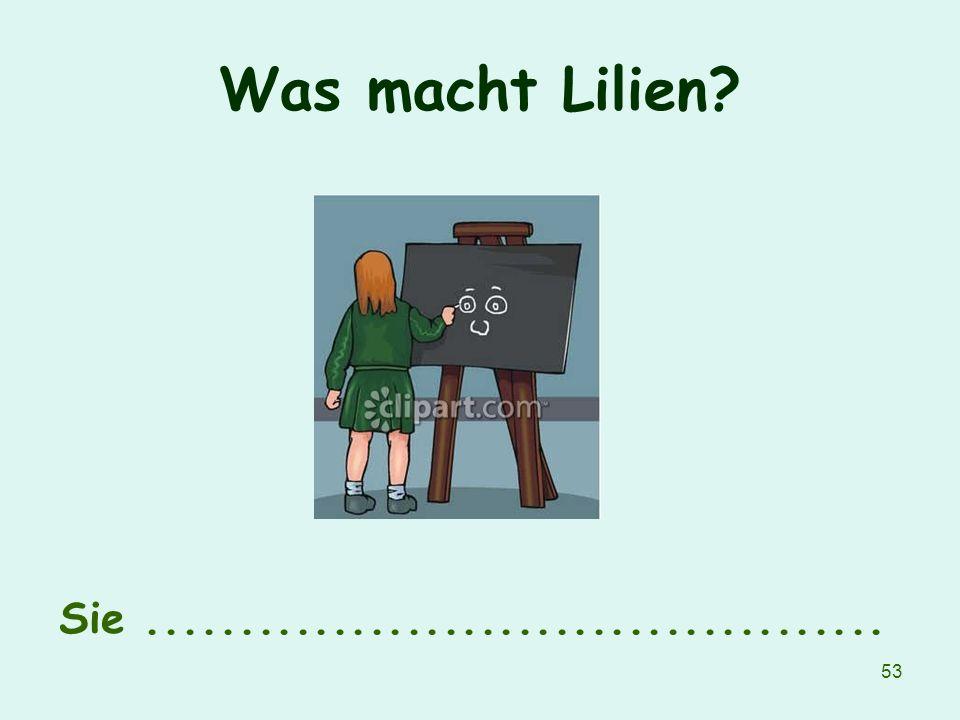 Was macht Lilien Sie ........................................