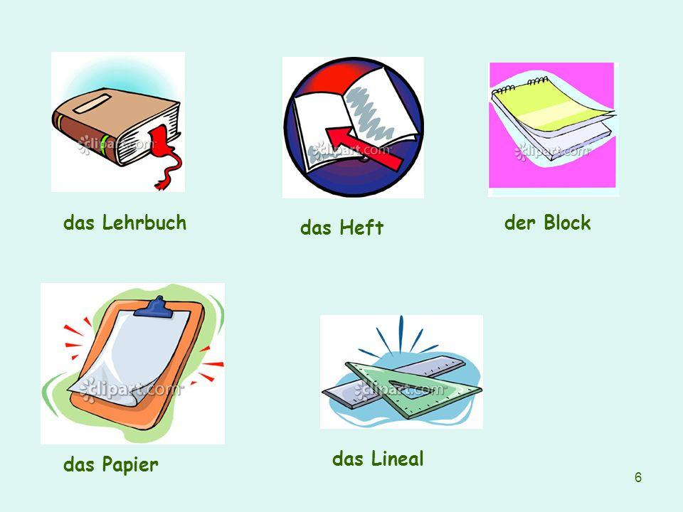 das Lehrbuch der Block das Heft das Lineal das Papier