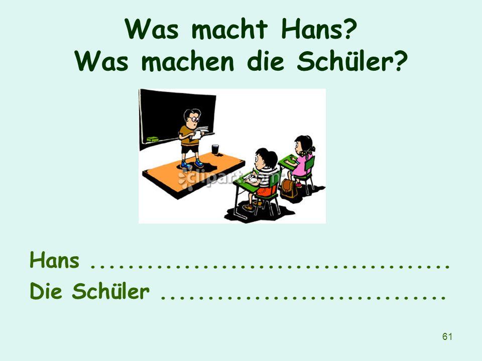 Was macht Hans Was machen die Schüler