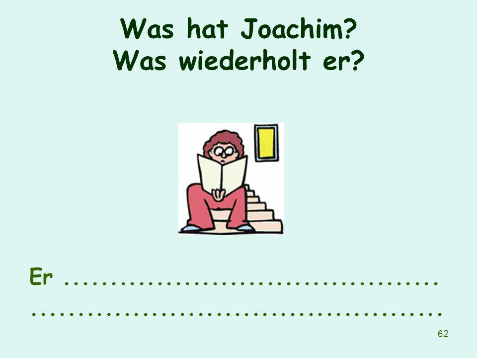 Was hat Joachim Was wiederholt er