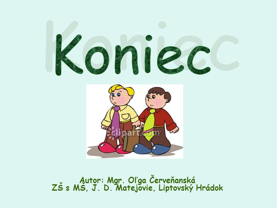 KoniecAutor: Mgr.Oľga Červeňanská ZŠ s MŠ, J.