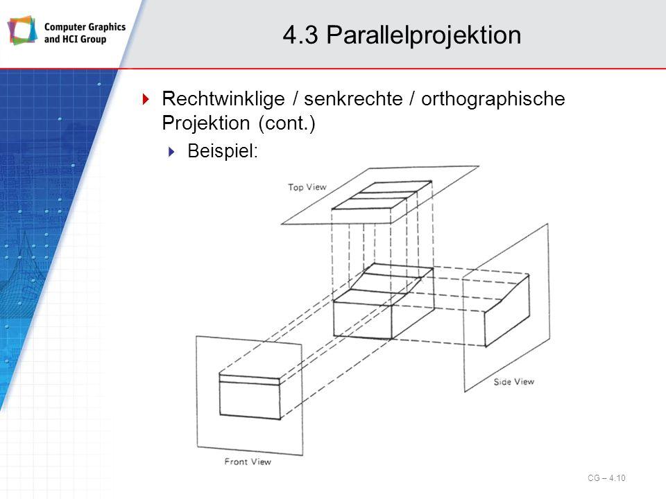 4.3 Parallelprojektion Rechtwinklige / senkrechte / orthographische Projektion (cont.) Beispiel:
