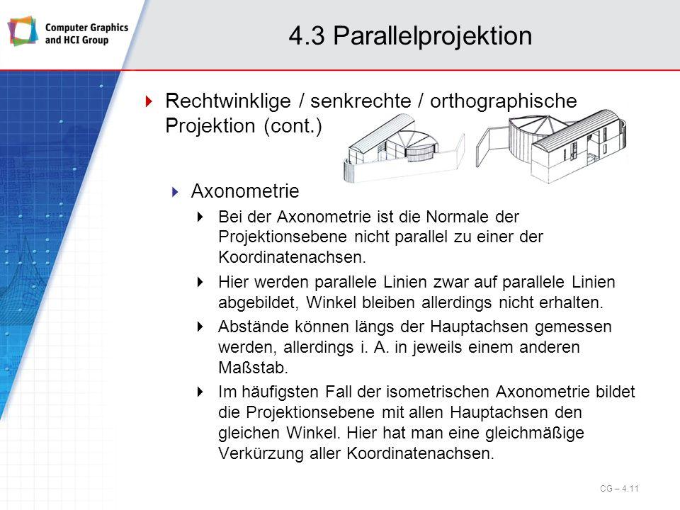 4.3 Parallelprojektion Rechtwinklige / senkrechte / orthographische Projektion (cont.) Axonometrie.
