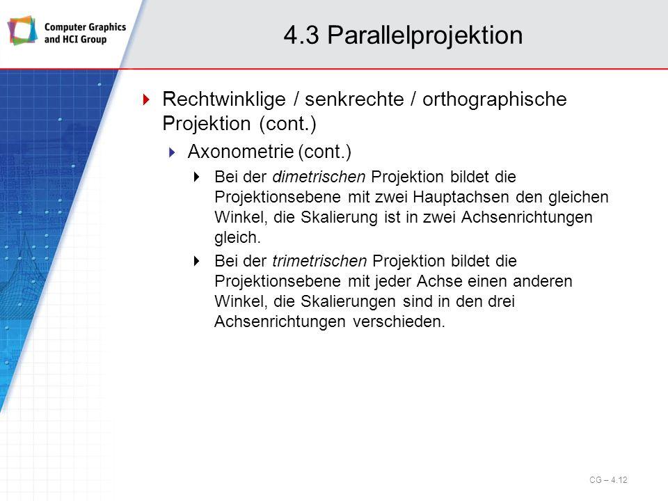 4.3 Parallelprojektion Rechtwinklige / senkrechte / orthographische Projektion (cont.) Axonometrie (cont.)
