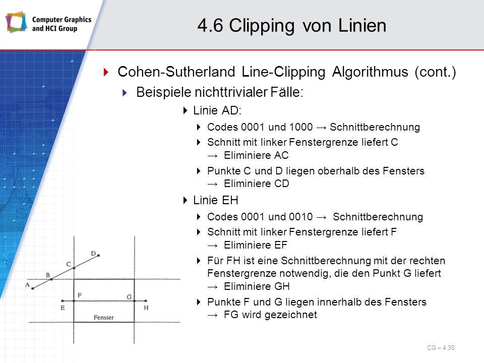 4.6 Clipping von Linien Cohen-Sutherland Line-Clipping Algorithmus (cont.) Beispiele nichttrivialer Fälle: