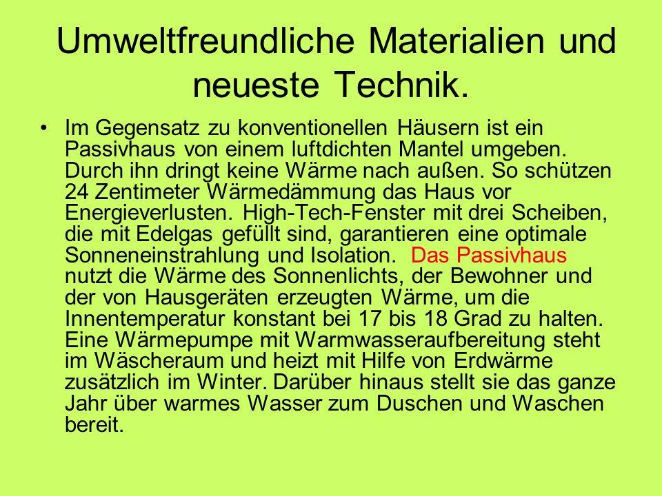 Umweltfreundliche Materialien und neueste Technik.