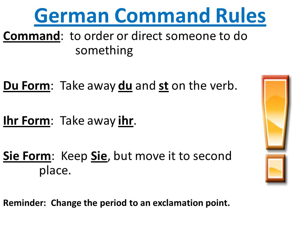 German Command Rules Command: to order or direct someone to do something. Du Form: Take away du and st on the verb.