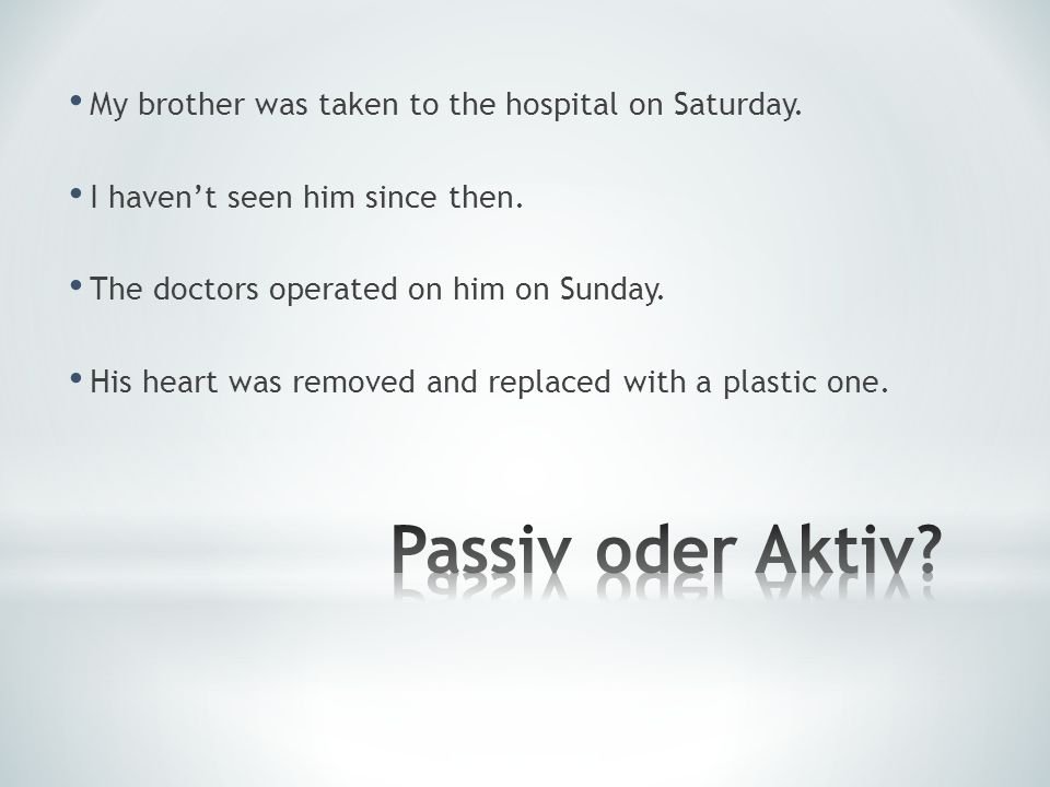 Passiv oder Aktiv My brother was taken to the hospital on Saturday.