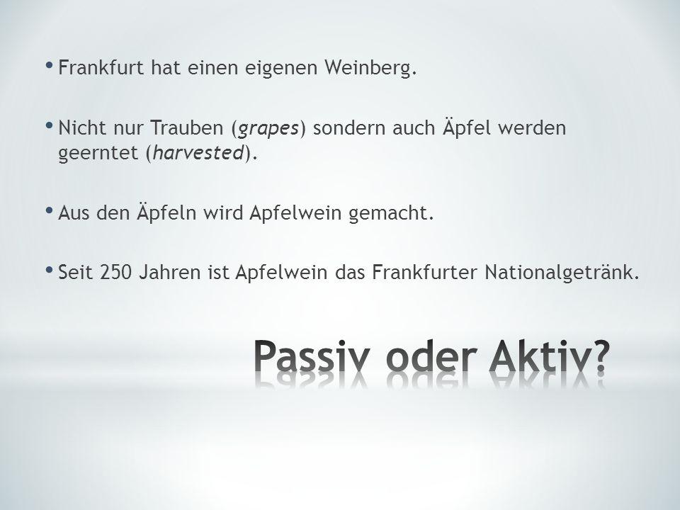 Passiv oder Aktiv Frankfurt hat einen eigenen Weinberg.