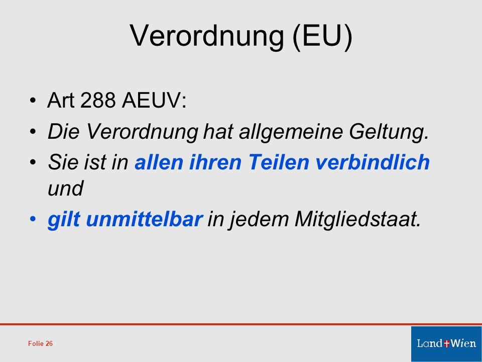 Verordnung (EU) Art 288 AEUV: Die Verordnung hat allgemeine Geltung.