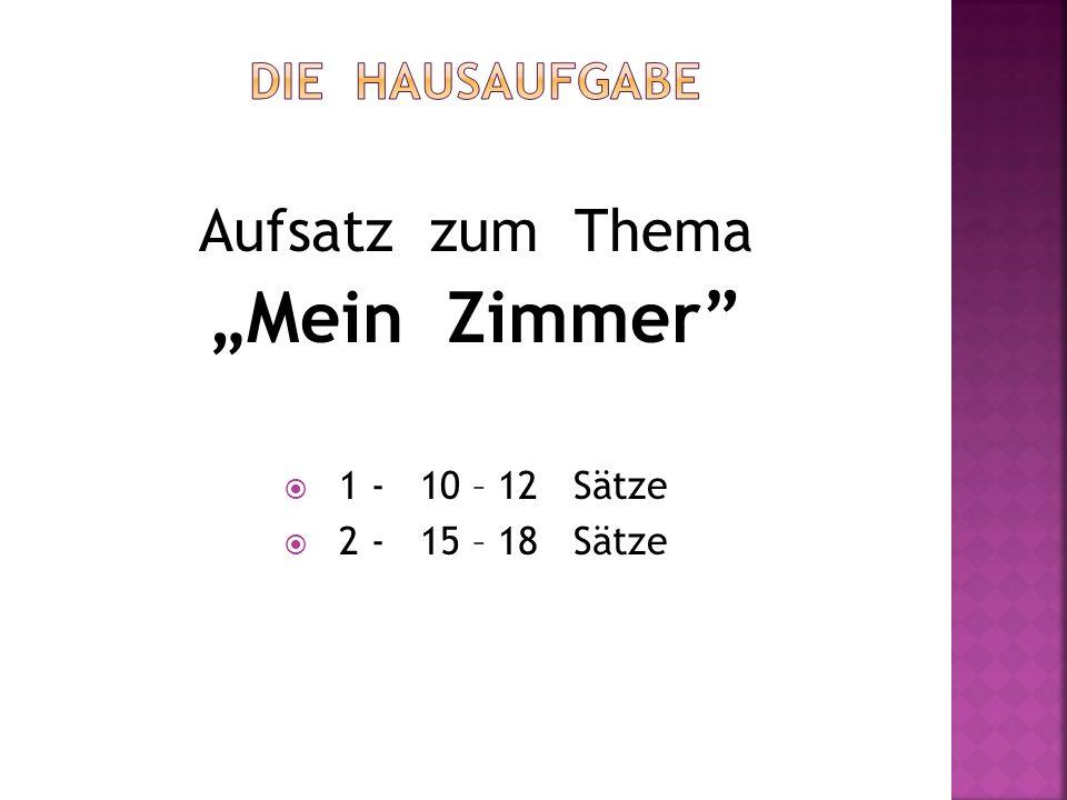 """""""Mein Zimmer Aufsatz zum Thema Die Hausaufgabe 1 - 10 – 12 Sätze"""
