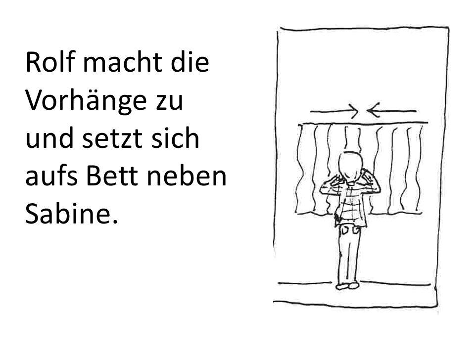 Rolf macht die Vorhänge zu und setzt sich aufs Bett neben Sabine.