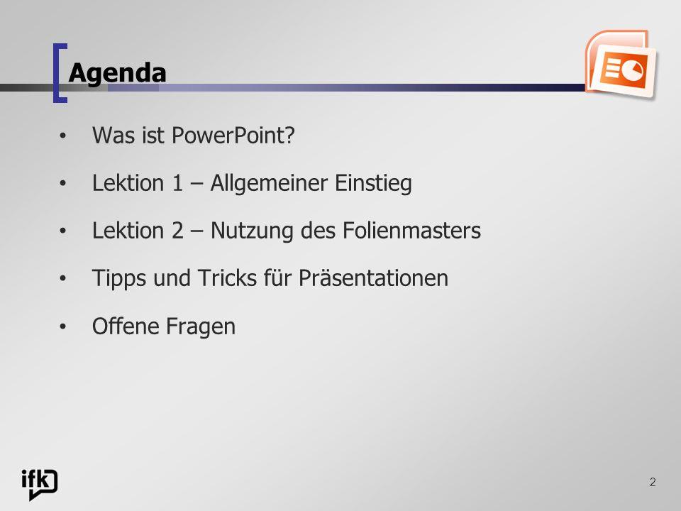 Agenda Was ist PowerPoint Lektion 1 – Allgemeiner Einstieg