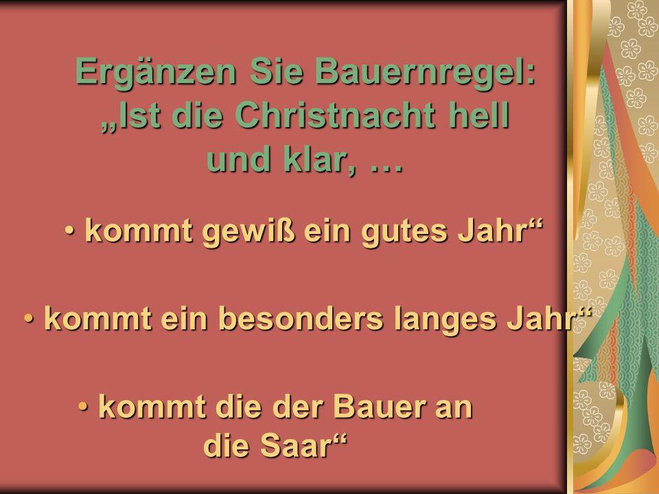"""Ergänzen Sie Bauernregel: """"Ist die Christnacht hell und klar, …"""