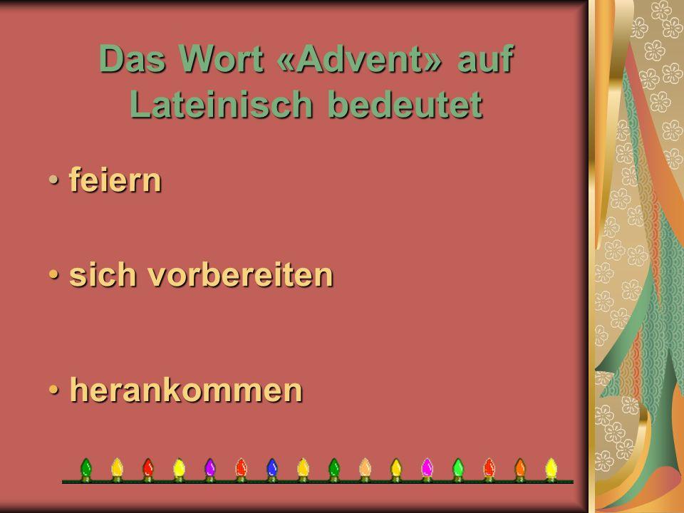 Das Wort «Advent» auf Lateinisch bedeutet