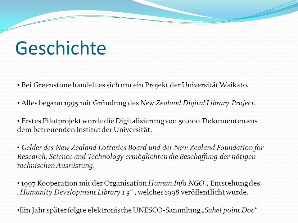Geschichte Bei Greenstone handelt es sich um ein Projekt der Universität Waikato.