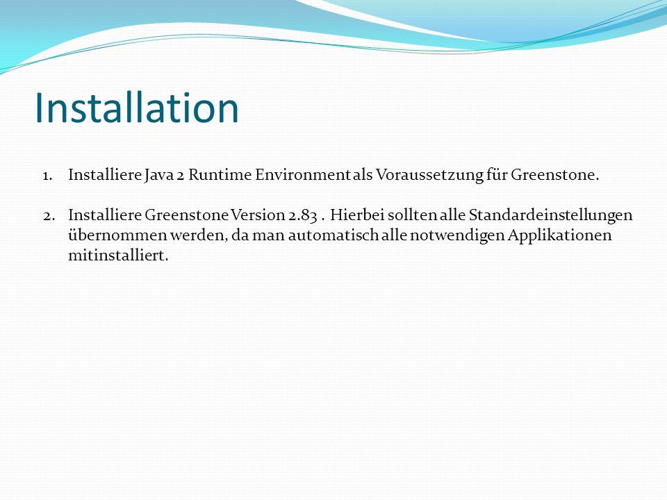 Installation Installiere Java 2 Runtime Environment als Voraussetzung für Greenstone.