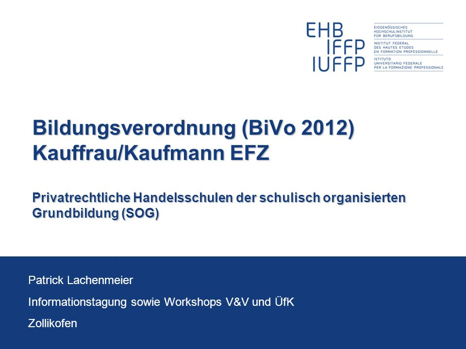 Bildungsverordnung (BiVo 2012) Kauffrau/Kaufmann EFZ Privatrechtliche Handelsschulen der schulisch organisierten Grundbildung (SOG)