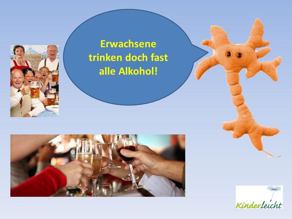 Erwachsene trinken doch fast alle Alkohol!