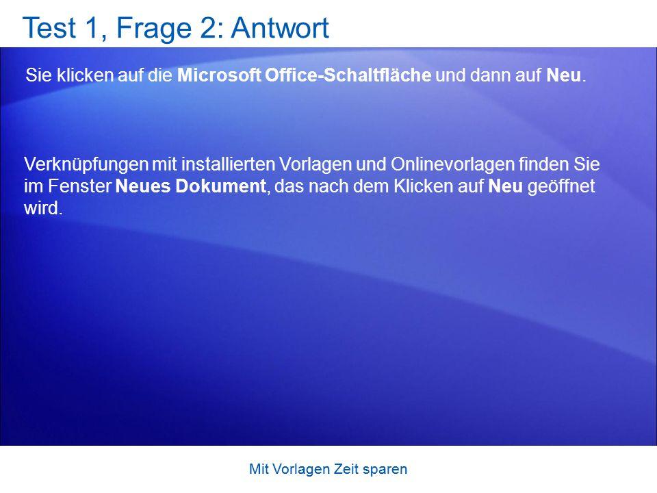 Test 1, Frage 2: Antwort Sie klicken auf die Microsoft Office-Schaltfläche und dann auf Neu.