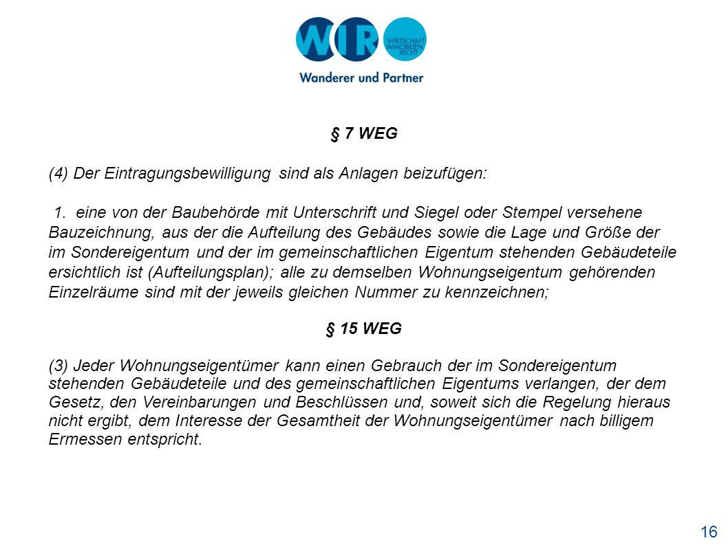 § 7 WEG (4) Der Eintragungsbewilligung sind als Anlagen beizufügen: