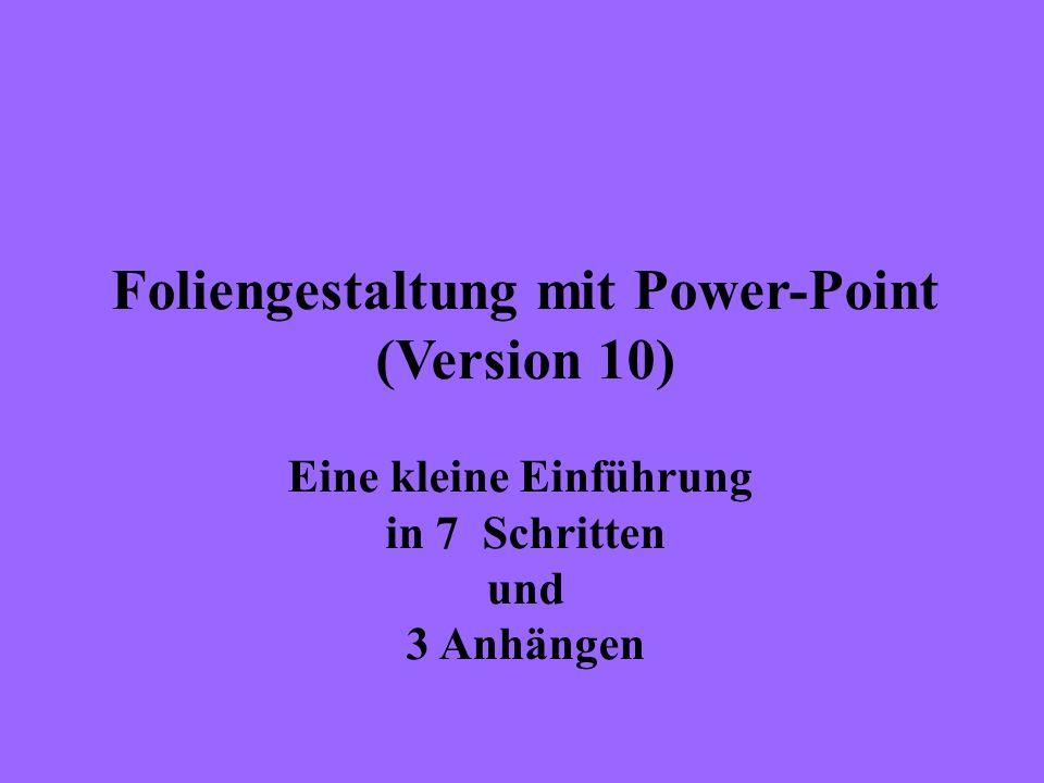 Foliengestaltung mit Power-Point (Version 10) Eine kleine Einführung