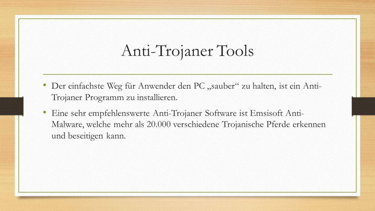 """Anti-Trojaner Tools Der einfachste Weg für Anwender den PC """"sauber zu halten, ist ein Anti- Trojaner Programm zu installieren."""