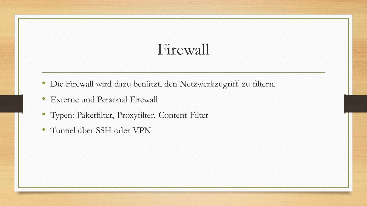 Firewall Die Firewall wird dazu benützt, den Netzwerkzugriff zu filtern. Externe und Personal Firewall.