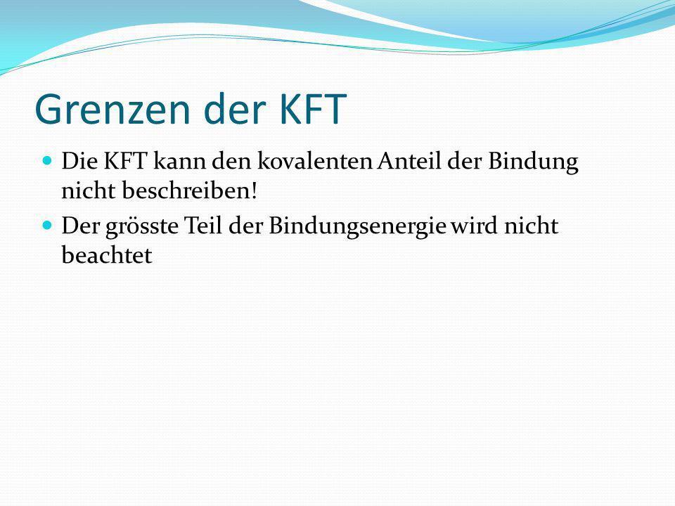 Grenzen der KFT Die KFT kann den kovalenten Anteil der Bindung nicht beschreiben.