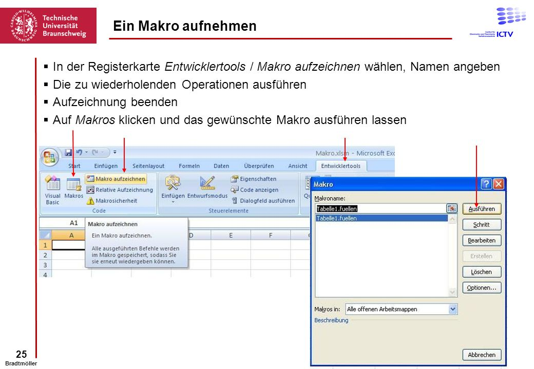 Ein Makro aufnehmen In der Registerkarte Entwicklertools / Makro aufzeichnen wählen, Namen angeben.