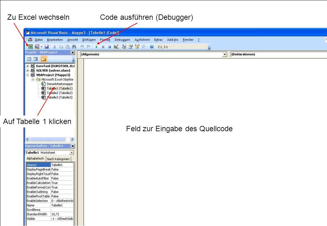 Zu Excel wechseln Code ausführen (Debugger) Auf Tabelle 1 klicken Feld zur Eingabe des Quellcode