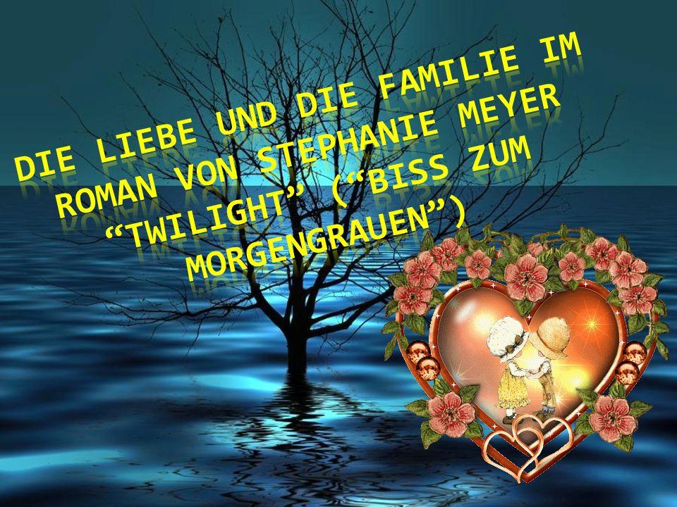 Die liebe UND DIE FAMILIE im Roman von stephanie meyer twilight ( biss zum morgengrauen )