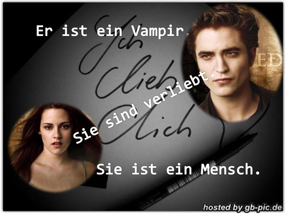 Er ist ein Vampir. Sie sind verliebt. Sie ist ein Mensch.