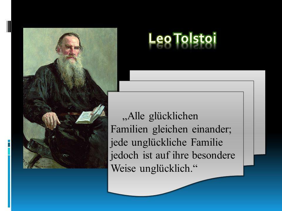 """Leo Tolstoi """"Alle glücklichen Familien gleichen einander; jede unglückliche Familie jedoch ist auf ihre besondere Weise unglücklich."""