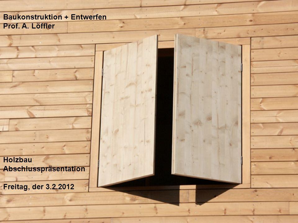 Baukonstruktion + Entwerfen Prof. A. Löffler