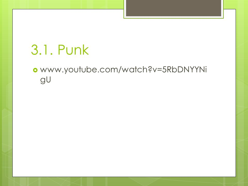 3.1. Punk www.youtube.com/watch v=5RbDNYYNigU