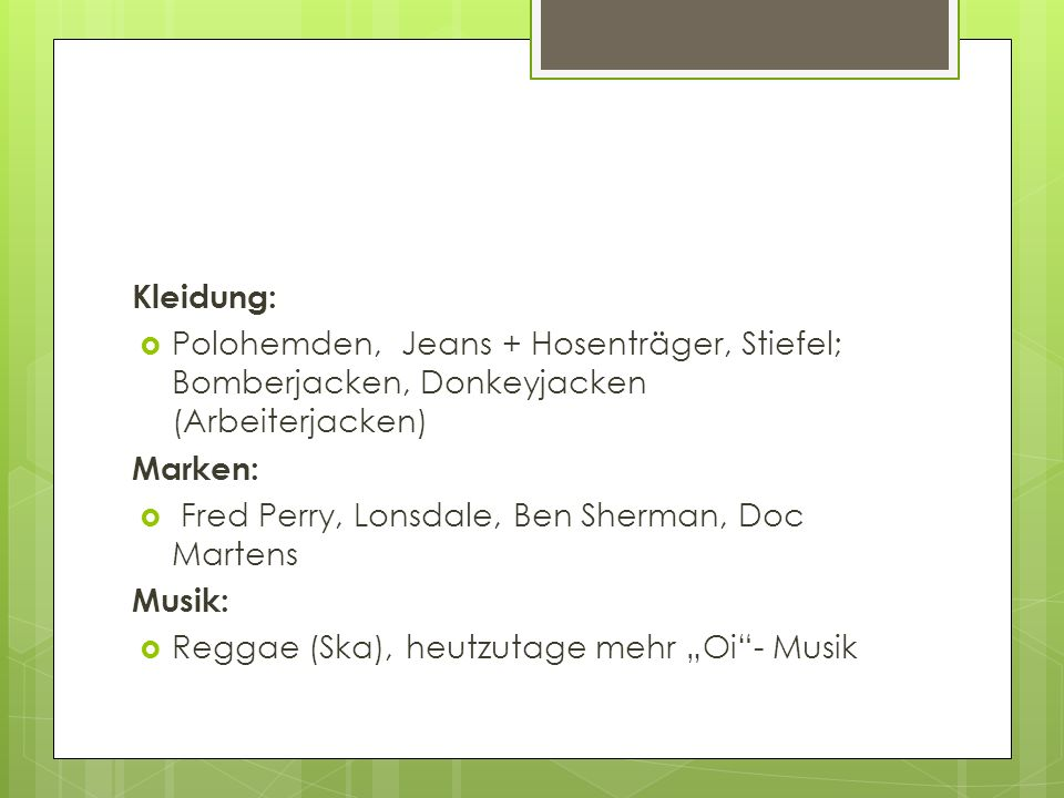 Kleidung:Polohemden, Jeans + Hosenträger, Stiefel; Bomberjacken, Donkeyjacken (Arbeiterjacken) Marken:
