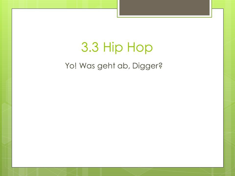 3.3 Hip Hop Yo! Was geht ab, Digger