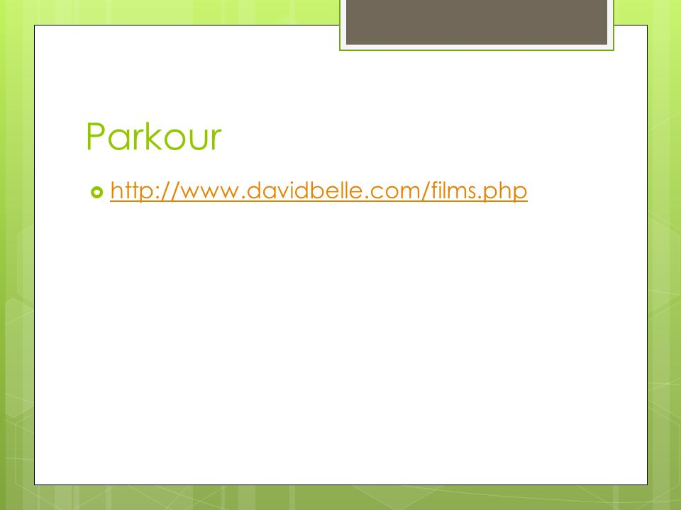 Parkour http://www.davidbelle.com/films.php