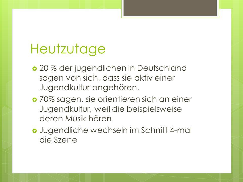 Heutzutage20 % der jugendlichen in Deutschland sagen von sich, dass sie aktiv einer Jugendkultur angehören.