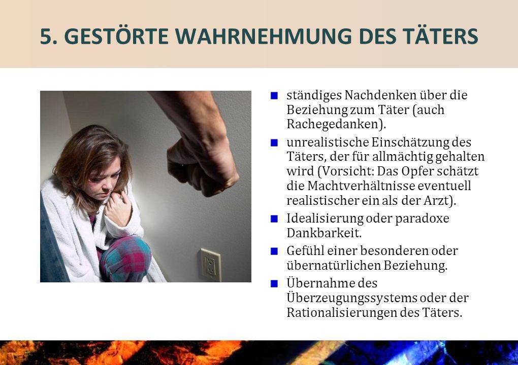 5. GESTÖRTE WAHRNEHMUNG DES TÄTERS
