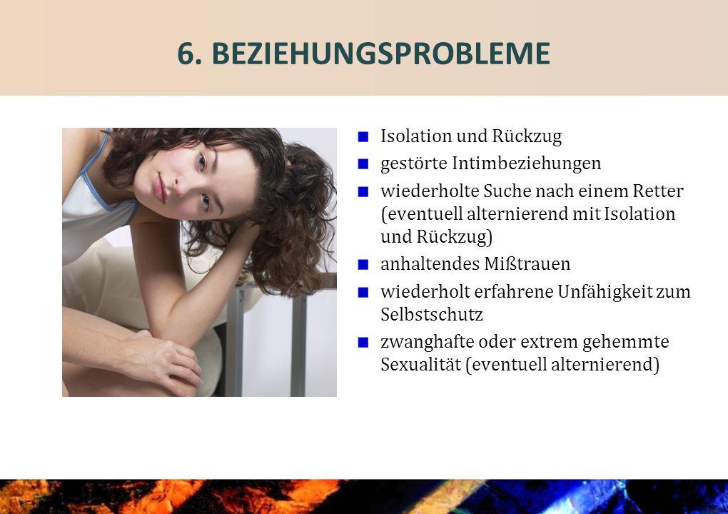 6. BEZIEHUNGSPROBLEME Isolation und Rückzug gestörte Intimbeziehungen