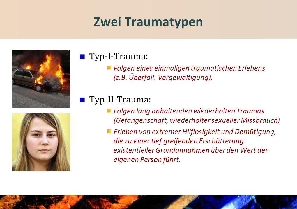 Zwei Traumatypen Typ-I-Trauma: Typ-II-Trauma: