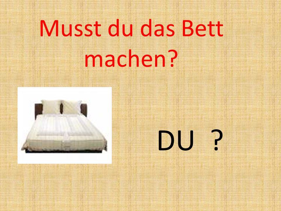 Musst du das Bett machen