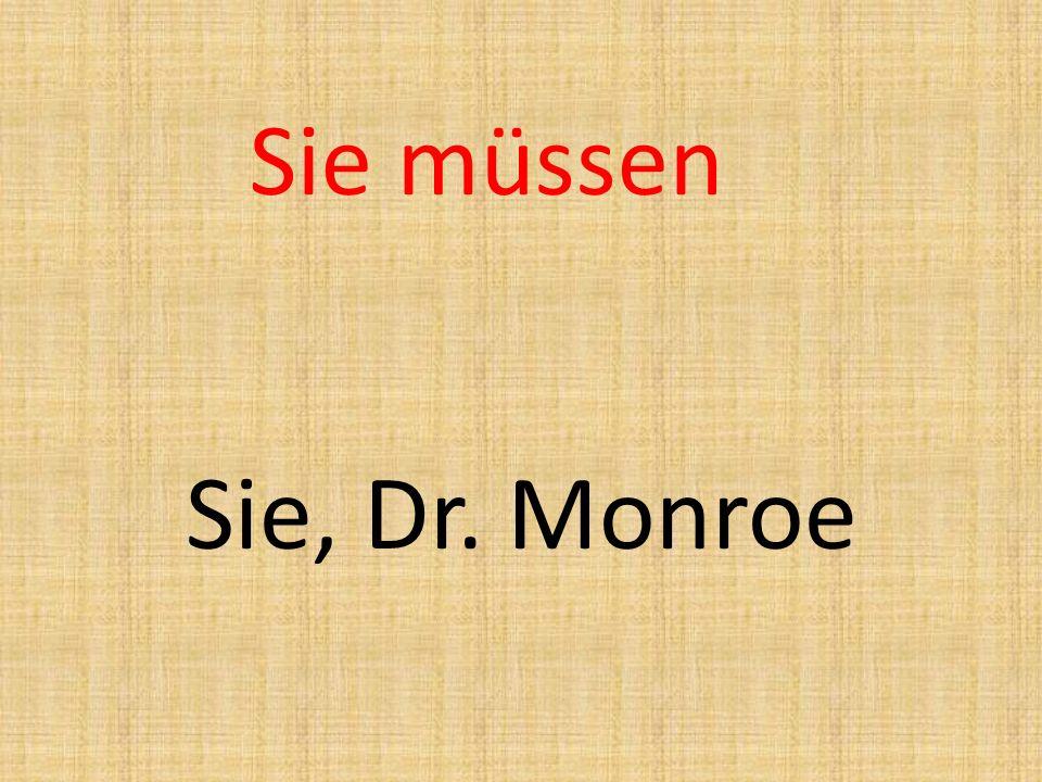 Sie müssen Sie, Dr. Monroe
