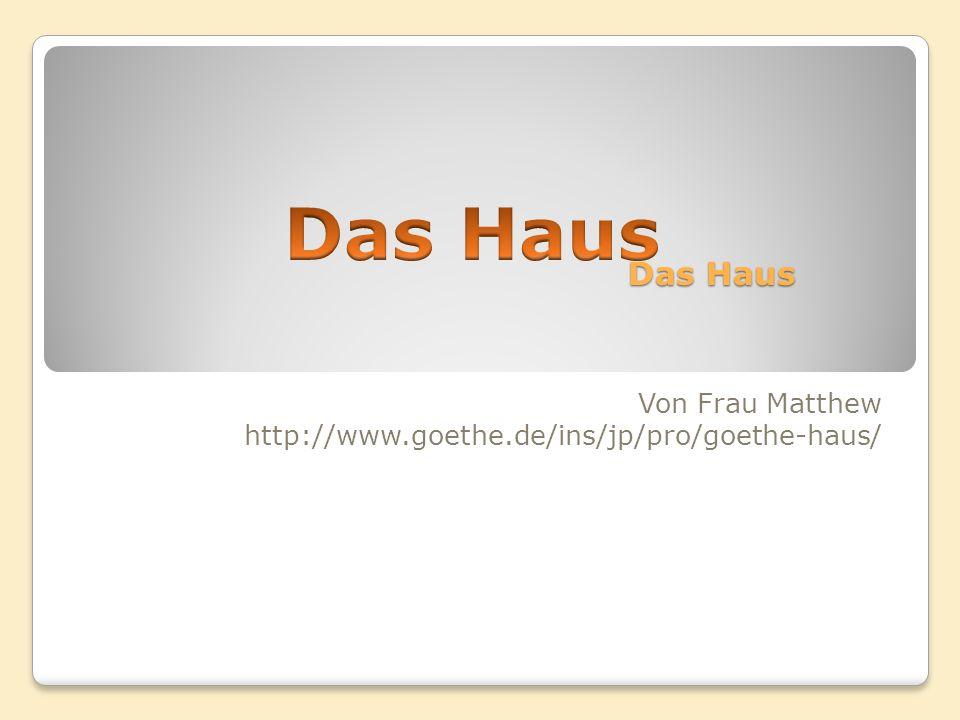 Von Frau Matthew http://www.goethe.de/ins/jp/pro/goethe-haus/